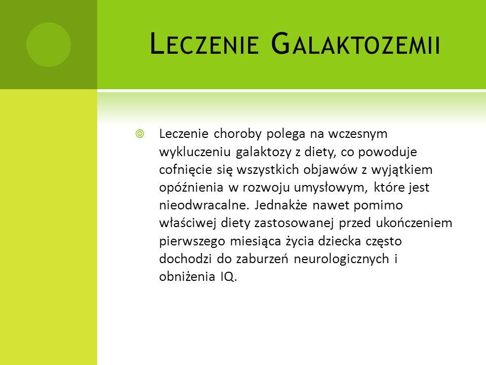 G ALAKTOZEMIA Galaktozemia - to choroba genetyczna dziedziczona w sposób autosomalny i recesywny objawiającą się niemożnością przekształcenia galaktoz