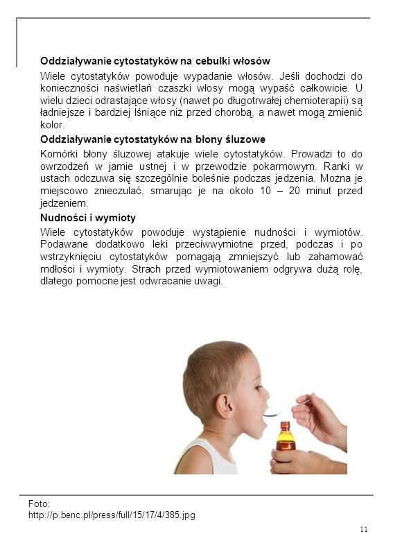 11 Oddziaływanie cytostatyków na cebulki włosów Wiele cytostatyków powoduje wypadanie włosów. Jeśli dochodzi do konieczności naświetlań czaszki włosy