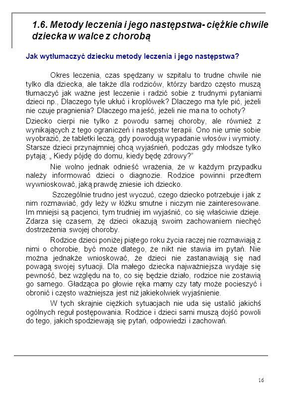 16 1.6. Metody leczenia i jego następstwa- ciężkie chwile dziecka w walce z chorobą Jak wytłumaczyć dziecku metody leczenia i jego następstwa? Okres l