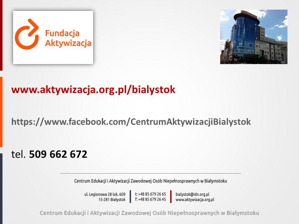 www.aktywizacja.org.pl/bialystok https://www.facebook.com/CentrumAktywizacjiBialystok tel. 509 662 672