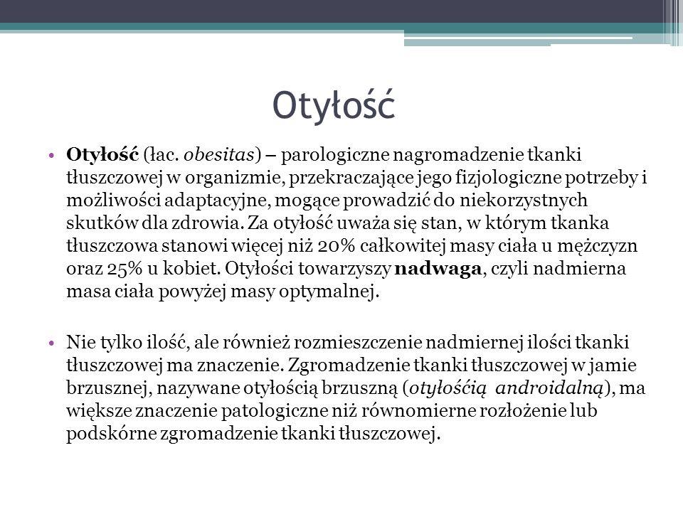 Otyłość Otyłość (łac. obesitas) – parologiczne nagromadzenie tkanki tłuszczowej w organizmie, przekraczające jego fizjologiczne potrzeby i możliwości