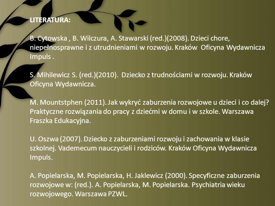 LITERATURA: B. Cytowska, B. Wilczura, A. Stawarski (red.)(2008). Dzieci chore, niepełnosprawne i z utrudnieniami w rozwoju. Kraków Oficyna Wydawnicza