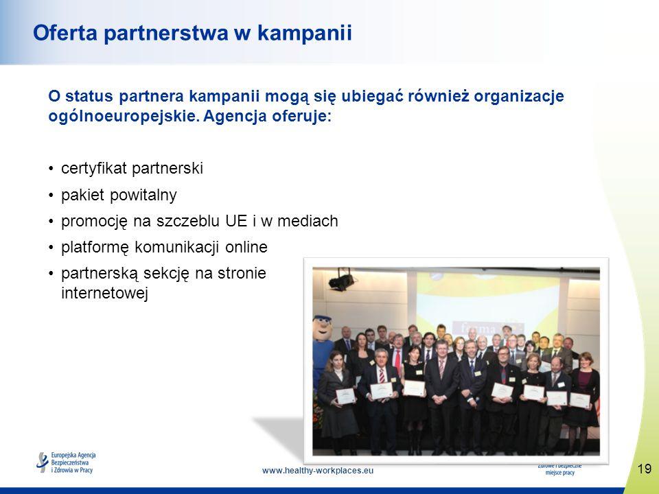 www.healthy-workplaces.eu O status partnera kampanii mogą się ubiegać również organizacje ogólnoeuropejskie.