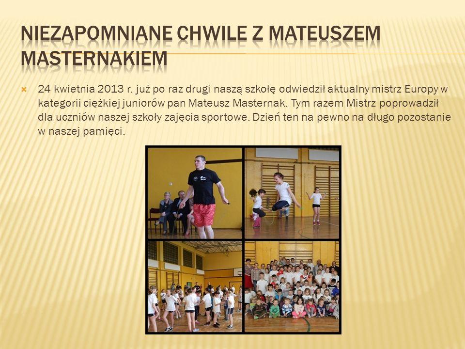 24 kwietnia 2013 r. już po raz drugi naszą szkołę odwiedził aktualny mistrz Europy w kategorii ciężkiej juniorów pan Mateusz Masternak. Tym razem Mist