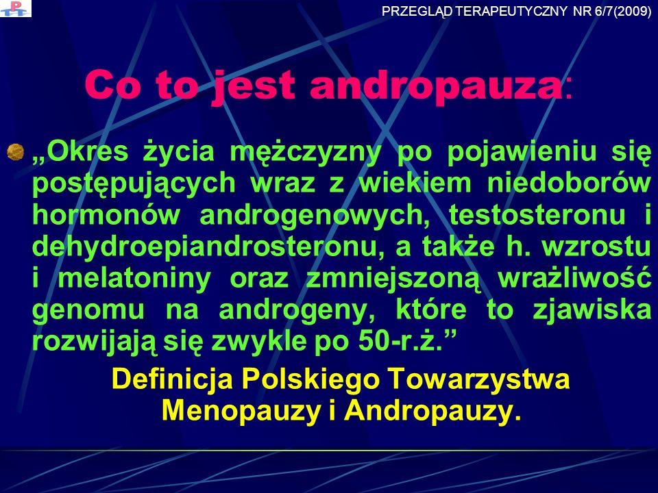 Co to jest andropauza : Okres życia mężczyzny po pojawieniu się postępujących wraz z wiekiem niedoborów hormonów androgenowych, testosteronu i dehydroepiandrosteronu, a także h.