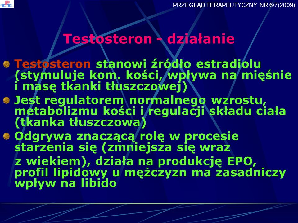 Testosteron - działanie Testosteron stanowi źródło estradiolu (stymuluje kom.