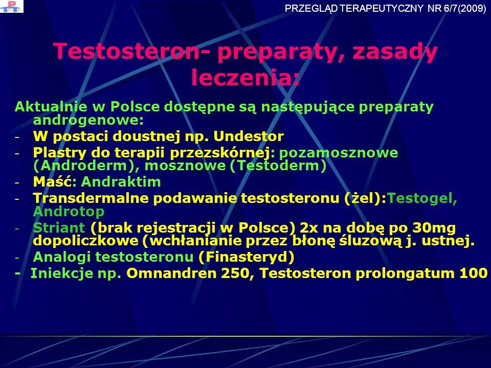 Testosteron- preparaty, zasady leczenia: Aktualnie w Polsce dostępne są następujące preparaty androgenowe: - W postaci doustnej np.