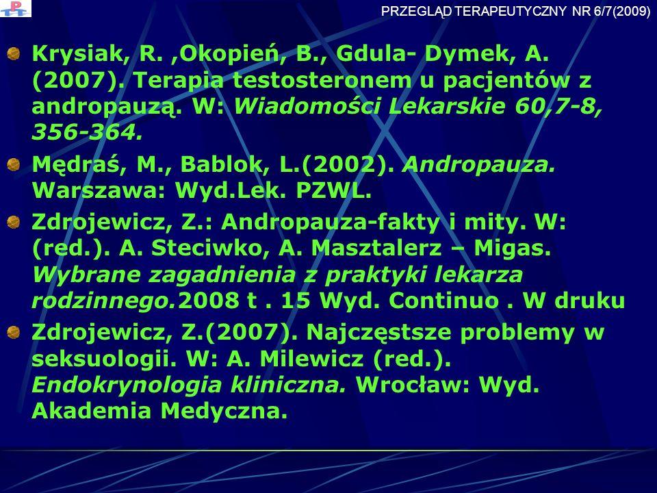 Krysiak, R.,Okopień, B., Gdula- Dymek, A.(2007). Terapia testosteronem u pacjentów z andropauzą.