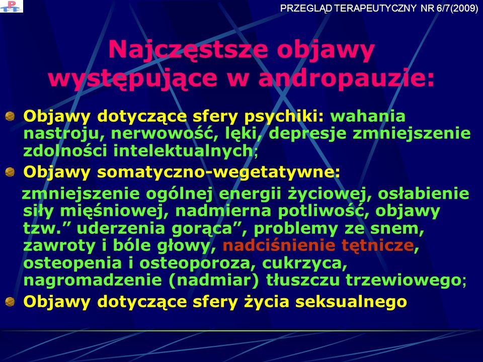 Najczęstsze objawy występujące w andropauzie: Objawy dotyczące sfery psychiki: wahania nastroju, nerwowość, lęki, depresje zmniejszenie zdolności intelektualnych ; Objawy somatyczno-wegetatywne: zmniejszenie ogólnej energii życiowej, osłabienie siły mięśniowej, nadmierna potliwość, objawy tzw.