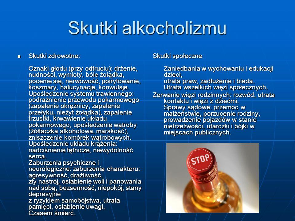 Skutki alkocholizmu Skutki zdrowotne: Oznaki głodu (przy odtruciu): drżenie, nudności, wymioty, bóle żołądka, pocenie się, nerwowość, poirytowanie, ko