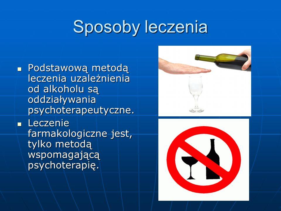 Sposoby leczenia Podstawową metodą leczenia uzależnienia od alkoholu są oddziaływania psychoterapeutyczne. Podstawową metodą leczenia uzależnienia od