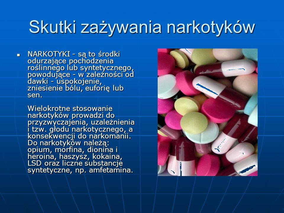 Skutki zażywania narkotyków NARKOTYKI - są to środki odurzające pochodzenia roślinnego lub syntetycznego, powodujące - w zależności od dawki - uspokoj
