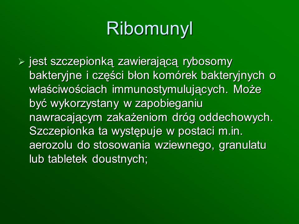 Ribomunyl jest szczepionką zawierającą rybosomy bakteryjne i części błon komórek bakteryjnych o właściwościach immunostymulujących. Może być wykorzyst