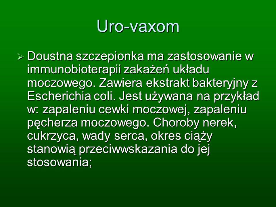 Uro-vaxom Doustna szczepionka ma zastosowanie w immunobioterapii zakażeń układu moczowego. Zawiera ekstrakt bakteryjny z Escherichia coli. Jest używan