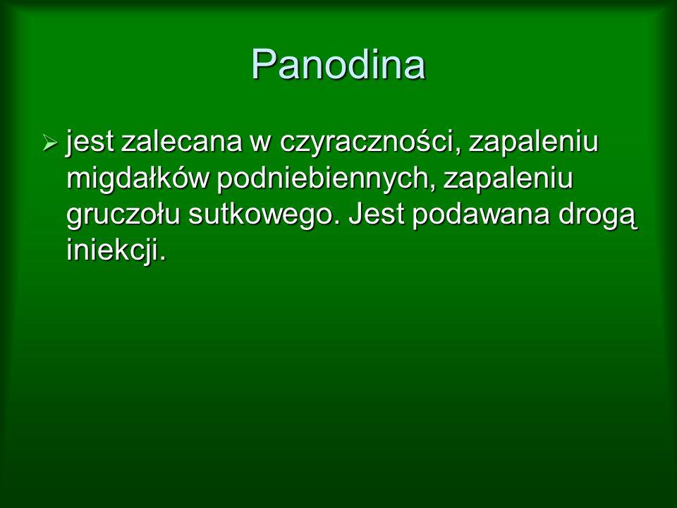 Panodina jest zalecana w czyraczności, zapaleniu migdałków podniebiennych, zapaleniu gruczołu sutkowego. Jest podawana drogą iniekcji. jest zalecana w