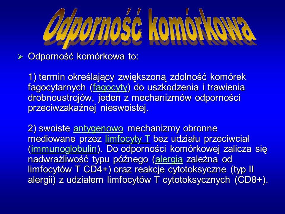Odporność komórkowa to: 1) termin określający zwiększoną zdolność komórek fagocytarnych (fagocyty) do uszkodzenia i trawienia drobnoustrojów, jeden z