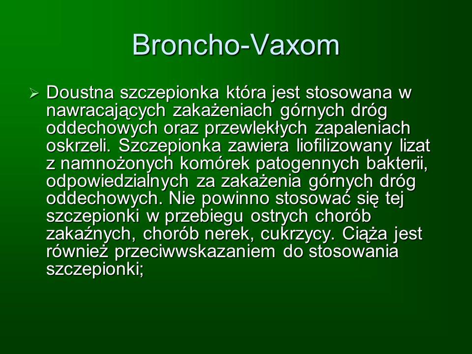 Broncho-Vaxom Doustna szczepionka która jest stosowana w nawracających zakażeniach górnych dróg oddechowych oraz przewlekłych zapaleniach oskrzeli. Sz