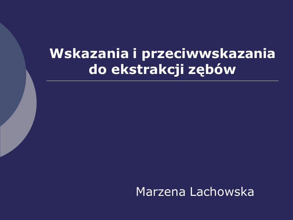 Wskazania i przeciwwskazania do ekstrakcji zębów Marzena Lachowska