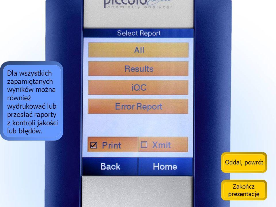 Oddal, powrót Zakończ prezentację Zapamiętane wyniki mogą być łatwo przeglądane na ekranie lub wydrukowane.
