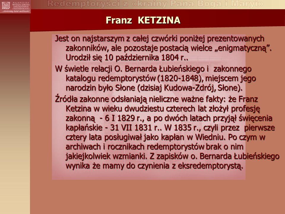 Franz KETZINA Jest on najstarszym z całej czwórki poniżej prezentowanych zakonników, ale pozostaje postacią wielce enigmatyczną.