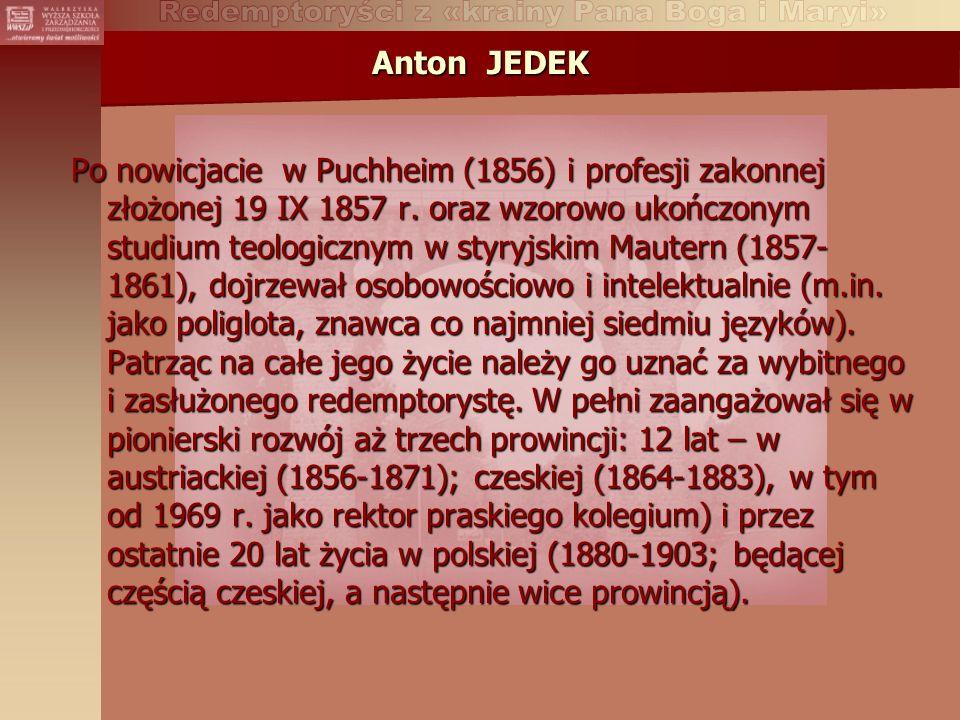 Anton JEDEK Po nowicjacie w Puchheim (1856) i profesji zakonnej złożonej 19 IX 1857 r.