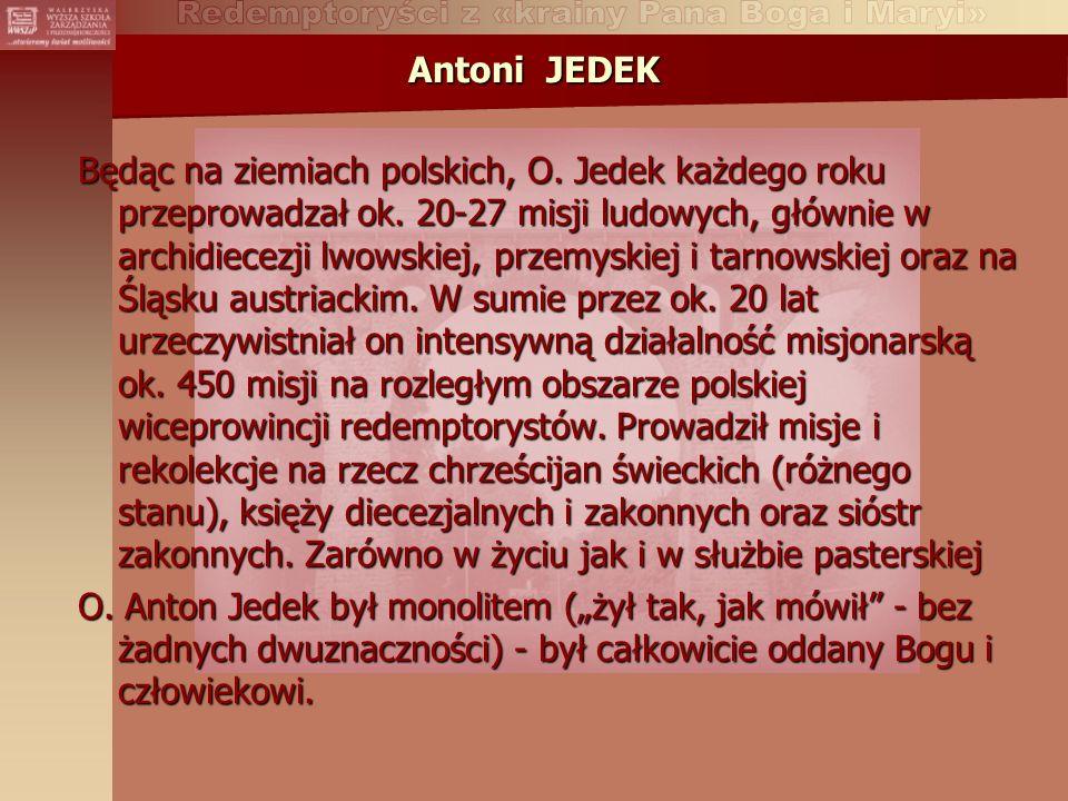 Antoni JEDEK Będąc na ziemiach polskich, O.Jedek każdego roku przeprowadzał ok.