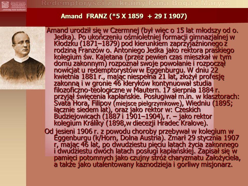 Amand FRANZ (*5 X 1859 + 29 I 1907) Amand urodził się w Czermnej (był więc o 15 lat młodszy od o.