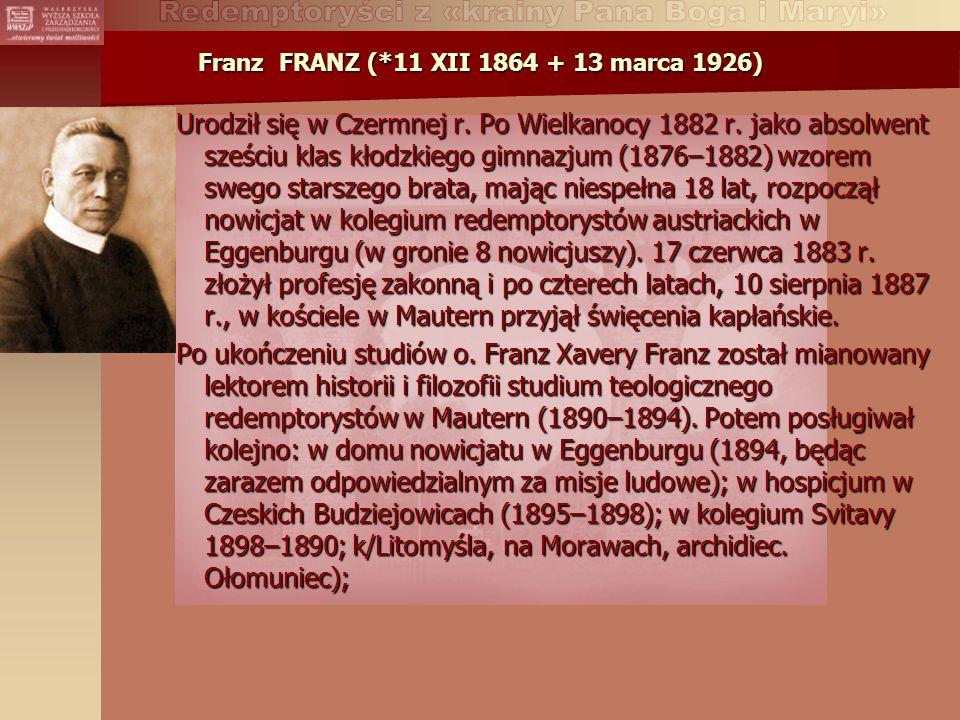 Franz FRANZ (*11 XII 1864 + 13 marca 1926) Urodził się w Czermnej r.
