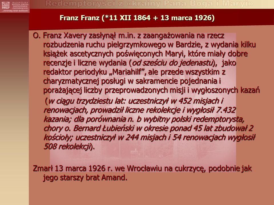 Franz Franz (*11 XII 1864 + 13 marca 1926) O.Franz Xavery zasłynął m.in.