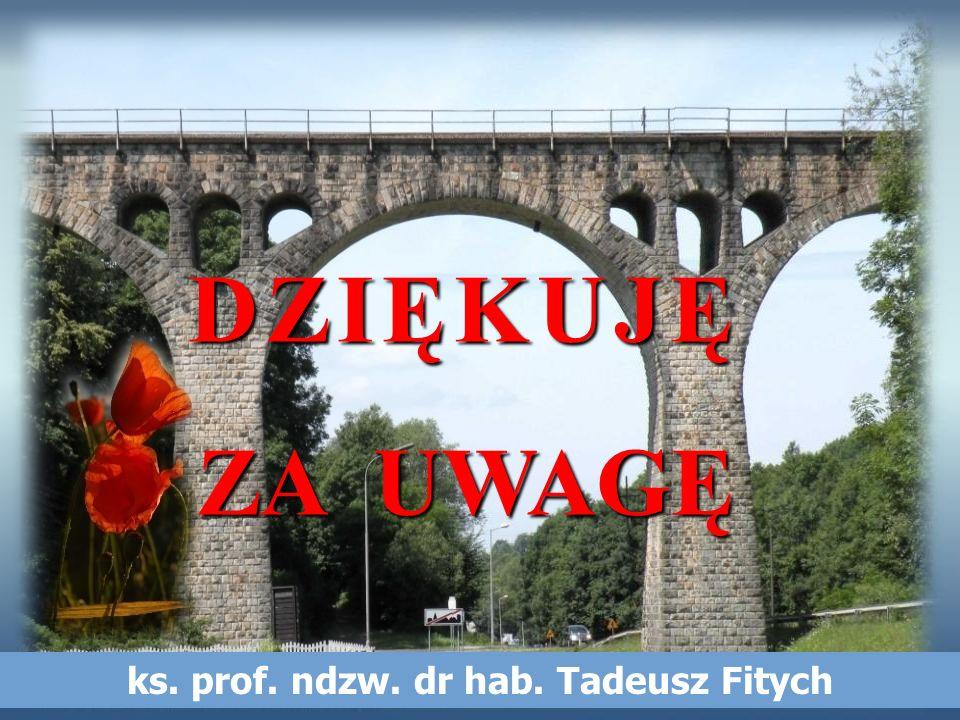 DZIĘKUJĘ ZA UWAGĘ ks. prof. ndzw. dr hab. Tadeusz Fitych