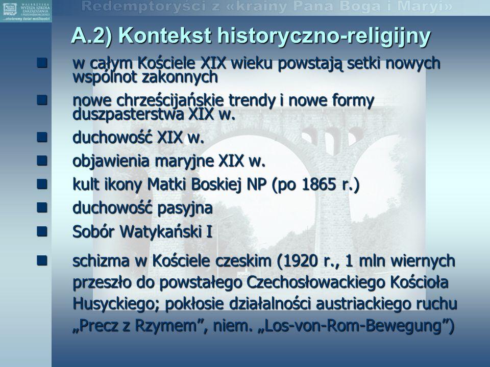 A.2) Kontekst historyczno-religijny w całym Kościele XIX wieku powstają setki nowych wspólnot zakonnych w całym Kościele XIX wieku powstają setki nowych wspólnot zakonnych nowe chrześcijańskie trendy i nowe formy duszpasterstwa XIX w.
