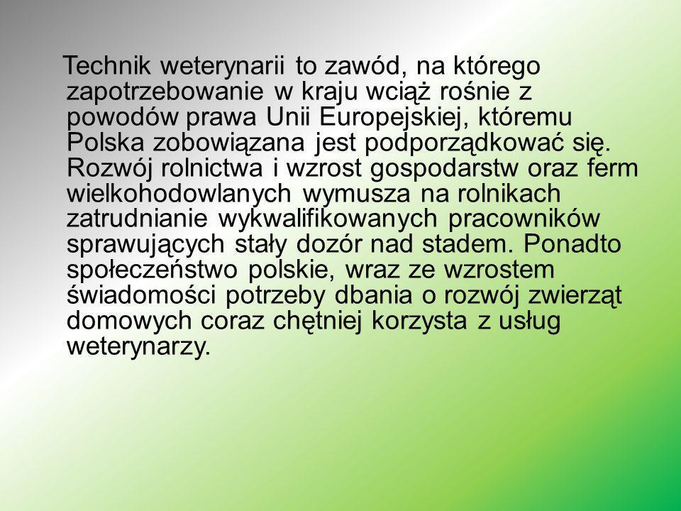 Technik weterynarii to zawód, na którego zapotrzebowanie w kraju wciąż rośnie z powodów prawa Unii Europejskiej, któremu Polska zobowiązana jest podpo
