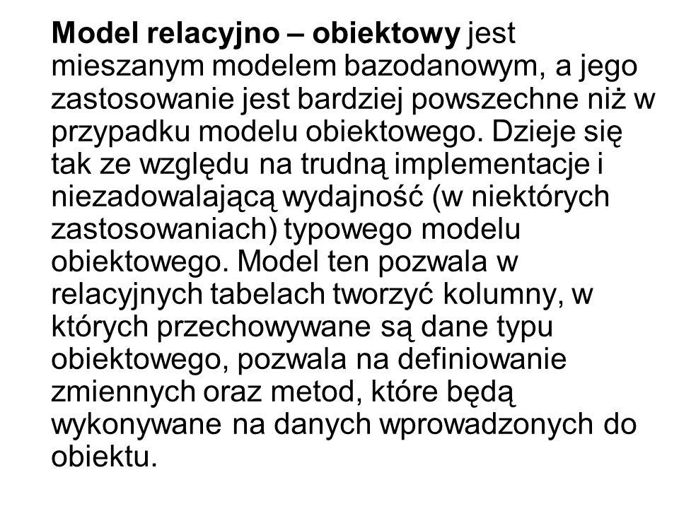 Model relacyjno – obiektowy jest mieszanym modelem bazodanowym, a jego zastosowanie jest bardziej powszechne niż w przypadku modelu obiektowego. Dziej