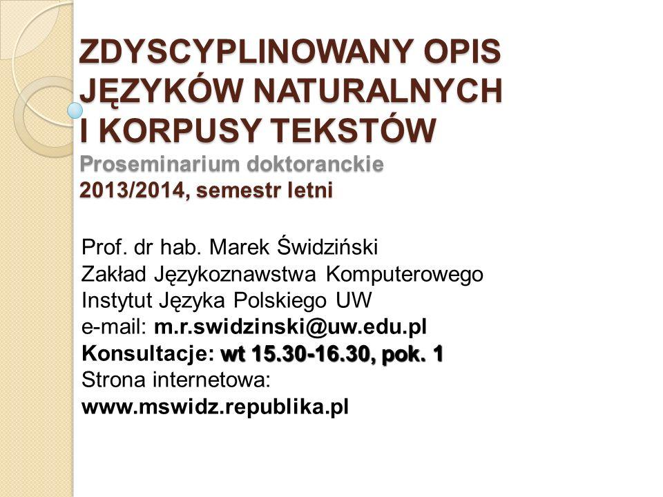 ZDYSCYPLINOWANY OPIS JĘZYKÓW NATURALNYCH I KORPUSY TEKSTÓW Proseminarium doktoranckie 2013/2014, semestr letni Prof. dr hab. Marek Świdziński Zakład J