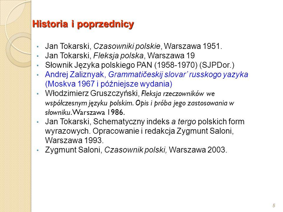 Historia i poprzednicy 5 Jan Tokarski, Czasowniki polskie, Warszawa 1951. Jan Tokarski, Fleksja polska, Warszawa 19 Słownik Języka polskiego PAN (1958
