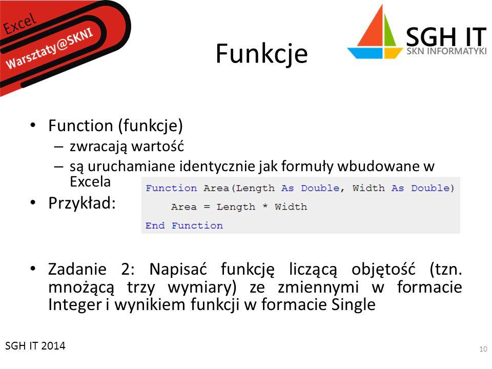 Funkcje Function (funkcje) – zwracają wartość – są uruchamiane identycznie jak formuły wbudowane w Excela Przykład: Zadanie 2: Napisać funkcję liczącą objętość (tzn.
