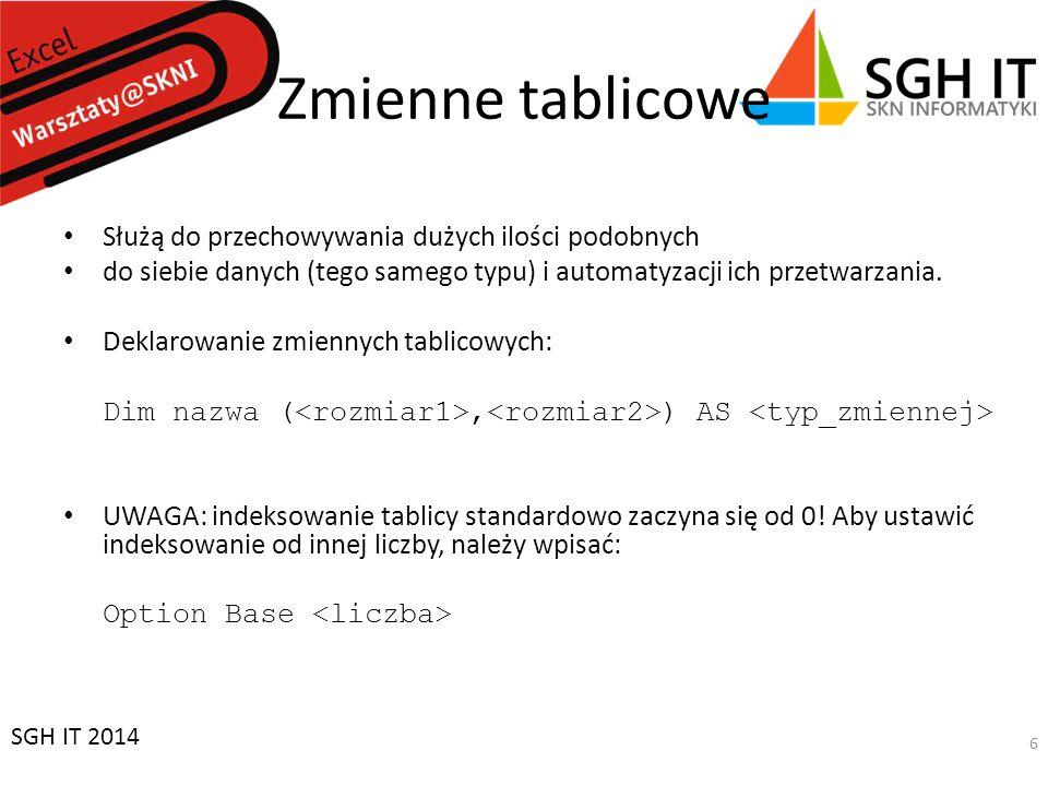 Rozwiązanie 4 Sub Makro1() If ActiveCell.Value = 0 Then MsgBox ( Liczba równa 0 ) Else MsgBox ( Liczba różna od 0 ) End If End Sub SGH IT 2014 17