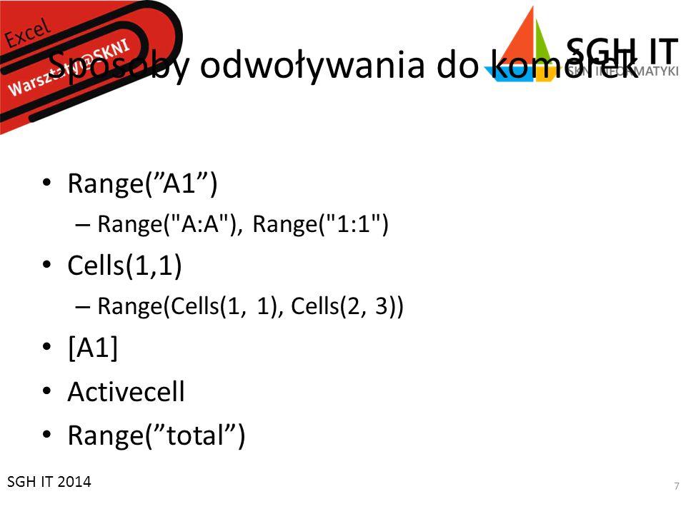 Sposoby odwoływania do komórek Range(A1) – Range( A:A ), Range( 1:1 ) Cells(1,1) – Range(Cells(1, 1), Cells(2, 3)) [A1] Activecell Range(total) SGH IT 2014 7