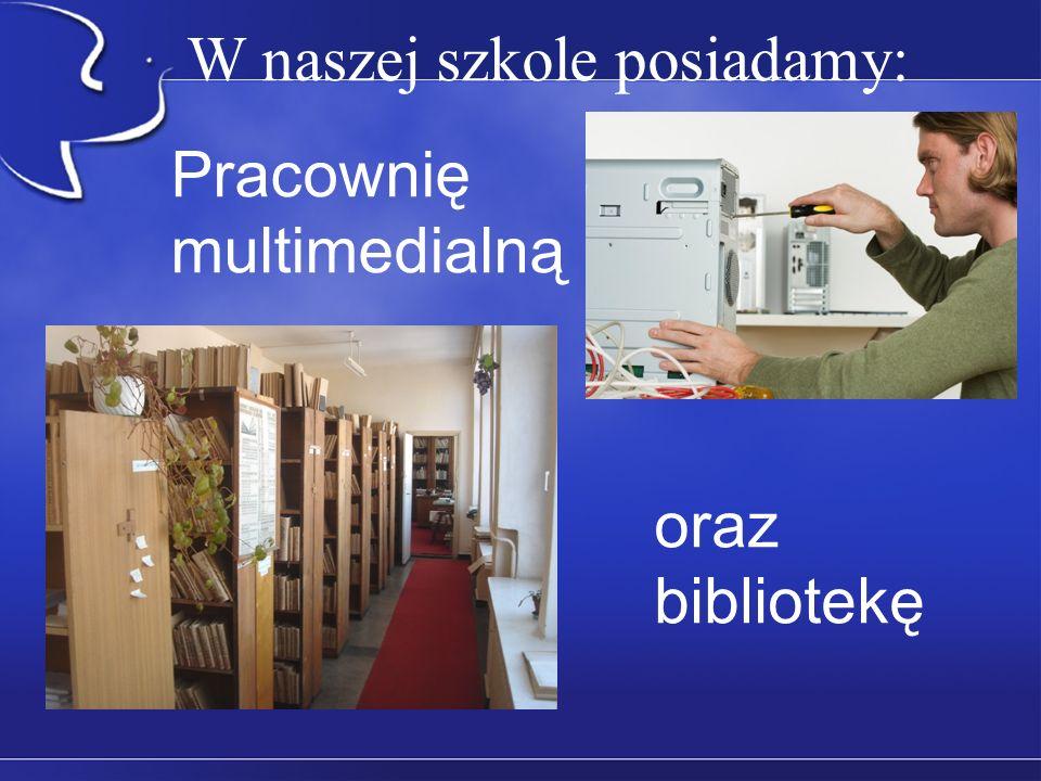 W naszej szkole posiadamy: Pracownię multimedialną oraz bibliotekę