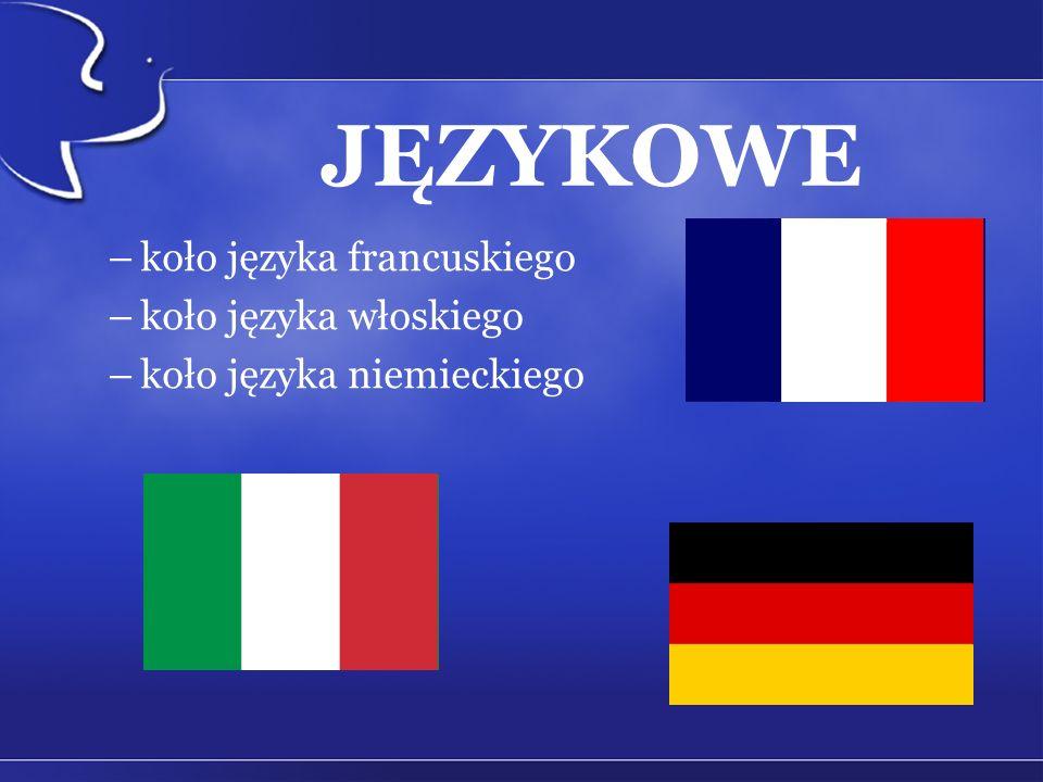 JĘZYKOWE –koło języka francuskiego –koło języka włoskiego –koło języka niemieckiego