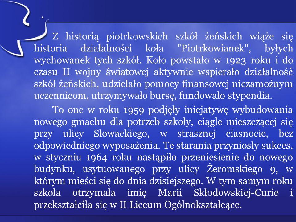 Z historią piotrkowskich szkół żeńskich wiąże się historia działalności koła Piotrkowianek , byłych wychowanek tych szkół.