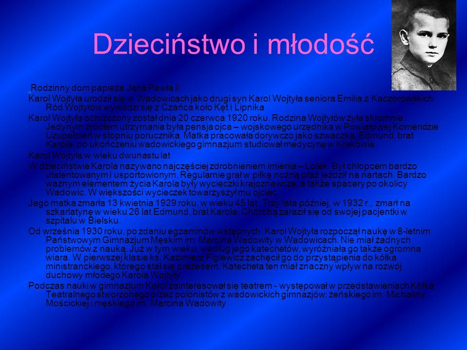 Dzieciństwo i młodość Rodzinny dom papieża Jana Pawła II Karol Wojtyła urodził się w Wadowicach jako drugi syn Karol Wojtyła seniora Emilia z Kaczorow