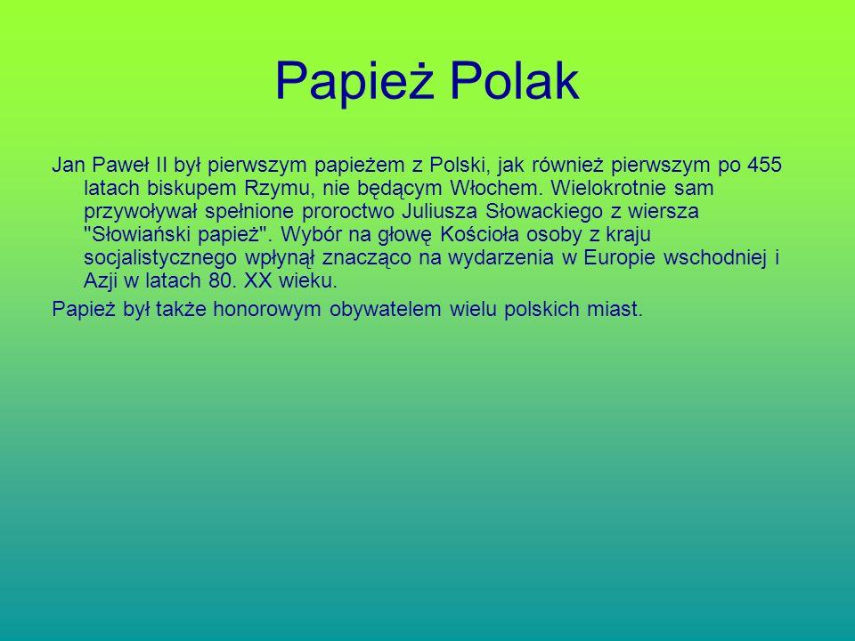 Papież Polak Jan Paweł II był pierwszym papieżem z Polski, jak również pierwszym po 455 latach biskupem Rzymu, nie będącym Włochem. Wielokrotnie sam p