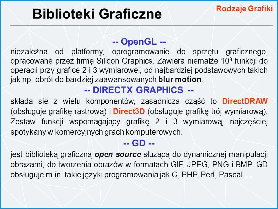 -- OpenGL -- niezależna od platformy, oprogramowanie do sprzętu graficznego, opracowane przez firmę Silicon Graphics. Zawiera niemalże 10 3 funkcji do