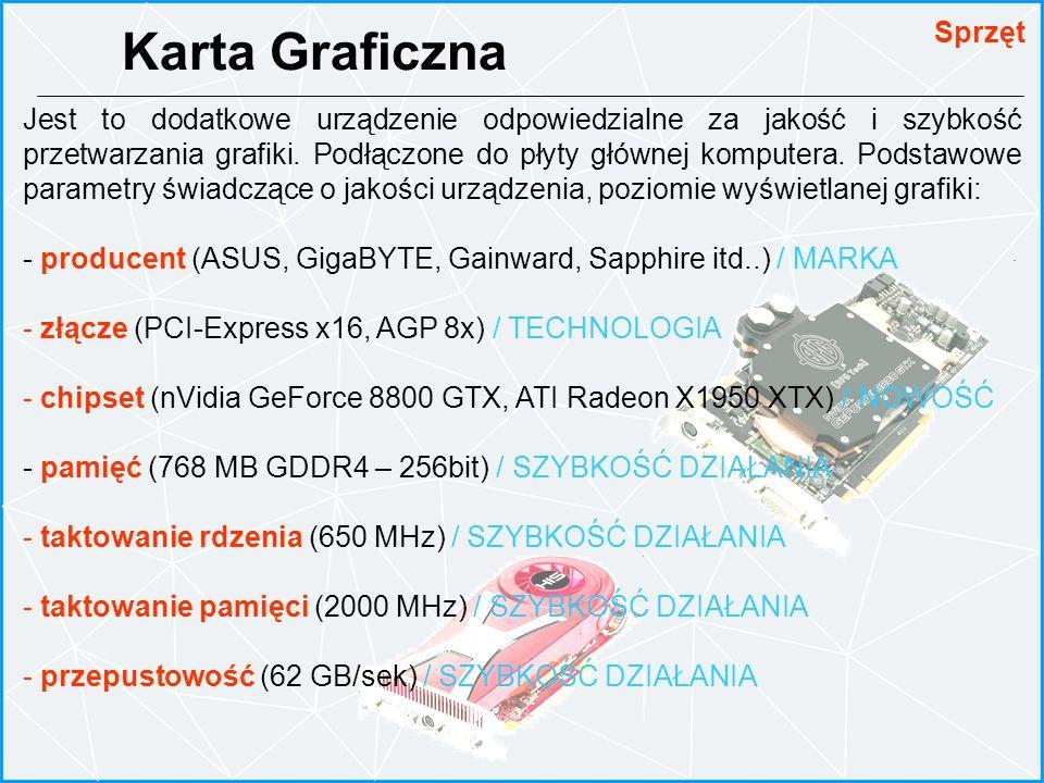 Karta Graficzna Sprzęt Jest to dodatkowe urządzenie odpowiedzialne za jakość i szybkość przetwarzania grafiki. Podłączone do płyty głównej komputera.