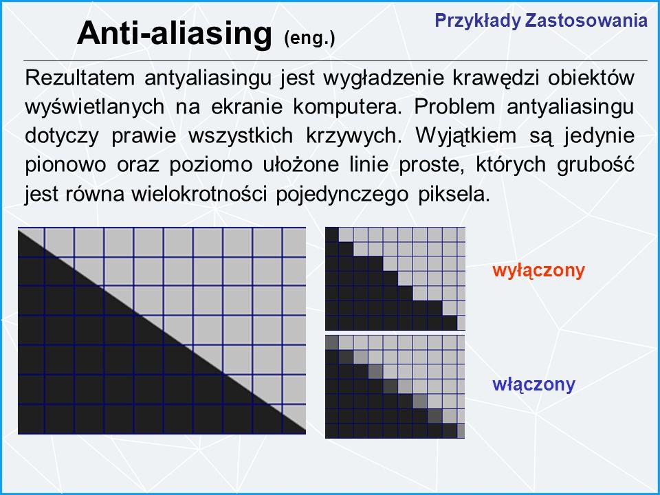 Przykłady Zastosowania Anti-aliasing (eng.) Rezultatem antyaliasingu jest wygładzenie krawędzi obiektów wyświetlanych na ekranie komputera. Problem an