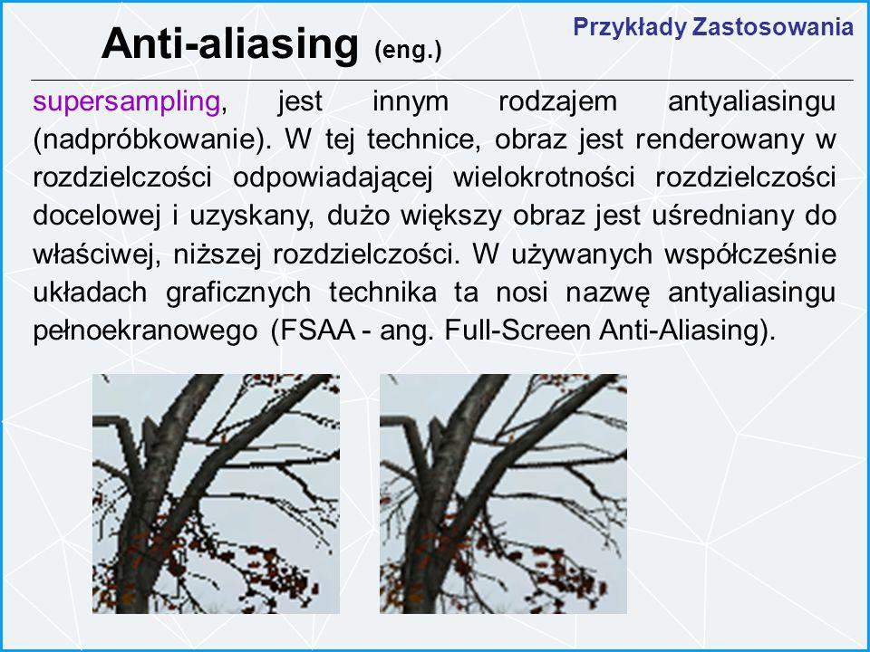 Przykłady Zastosowania supersampling, jest innym rodzajem antyaliasingu (nadpróbkowanie). W tej technice, obraz jest renderowany w rozdzielczości odpo