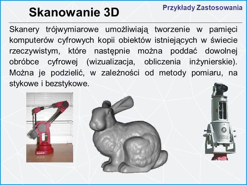 Przykłady Zastosowania Skanowanie 3D Skanery trójwymiarowe umożliwiają tworzenie w pamięci komputerów cyfrowych kopii obiektów istniejących w świecie