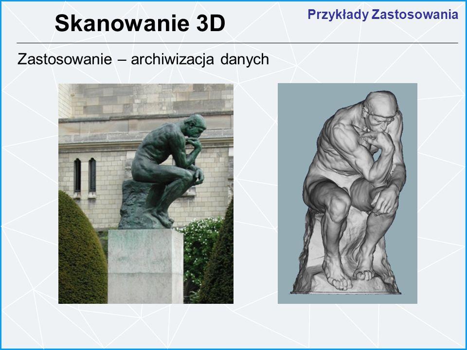 Przykłady Zastosowania Skanowanie 3D Zastosowanie – archiwizacja danych