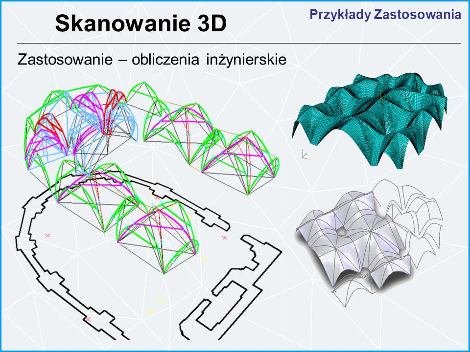 Przykłady Zastosowania Skanowanie 3D Zastosowanie – obliczenia inżynierskie